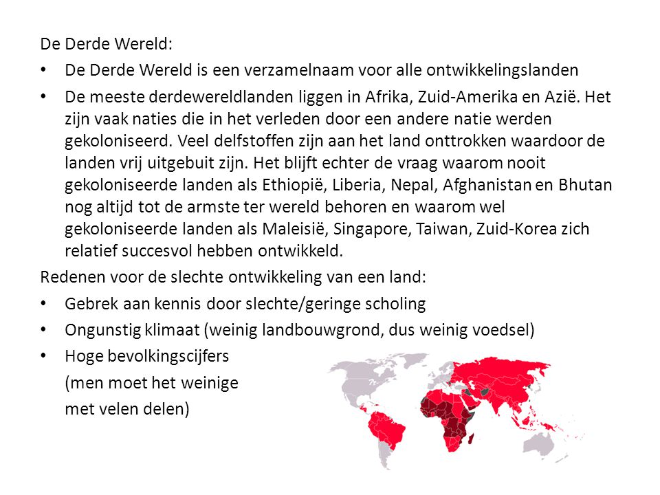 De Derde Wereld: De Derde Wereld is een verzamelnaam voor alle ontwikkelingslanden.