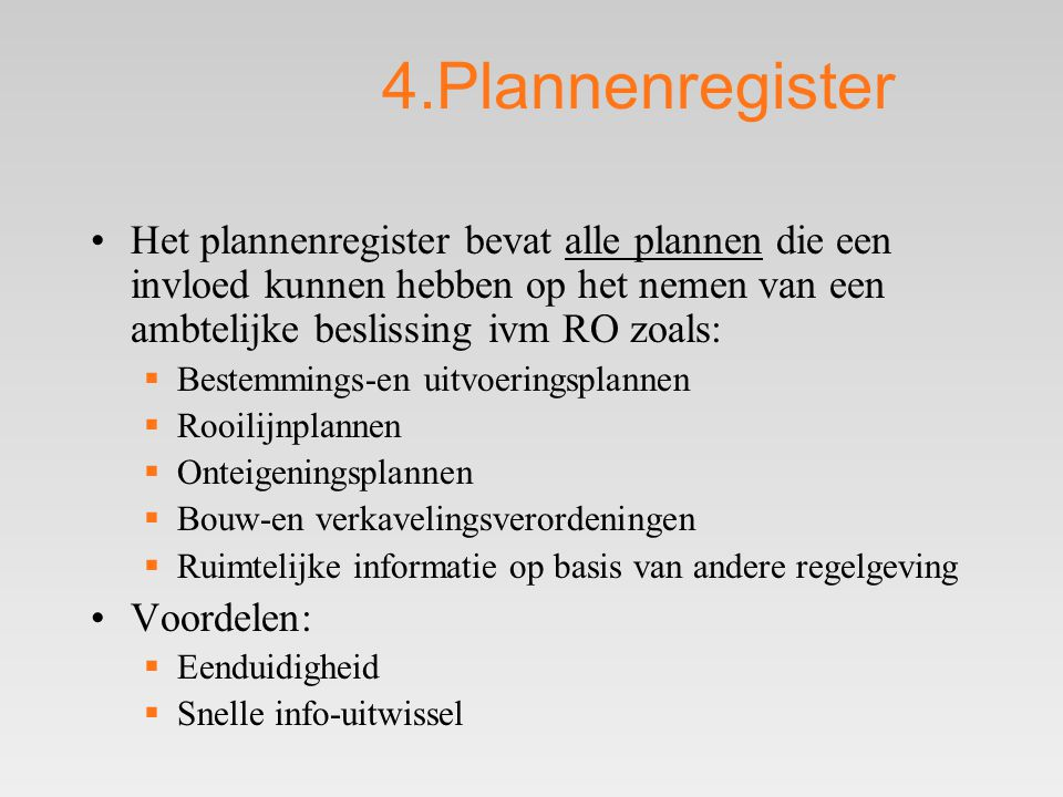 4.Plannenregister Het plannenregister bevat alle plannen die een invloed kunnen hebben op het nemen van een ambtelijke beslissing ivm RO zoals: