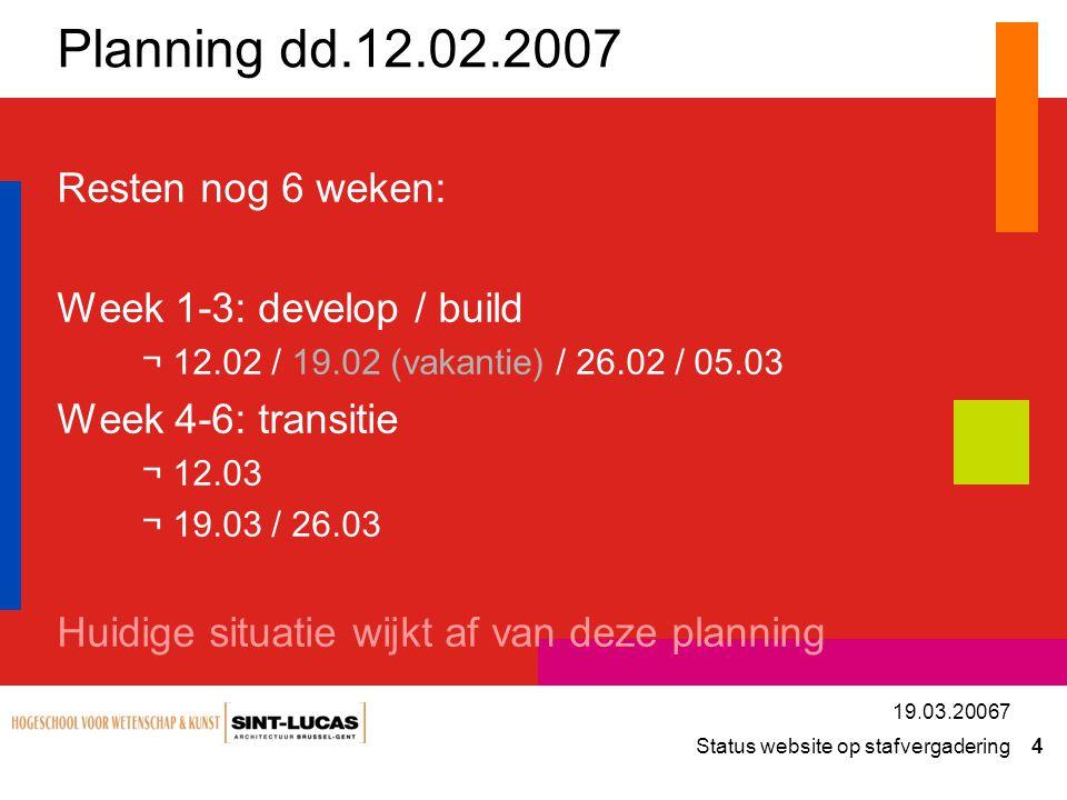 Planning dd.12.02.2007 Resten nog 6 weken: Week 1-3: develop / build