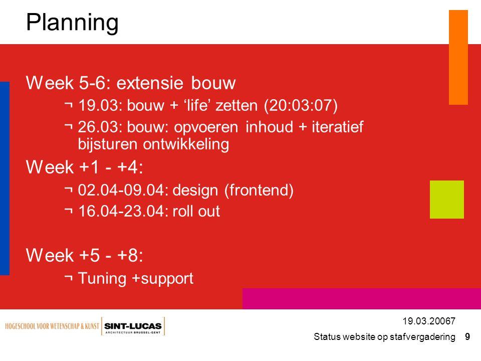 Planning Week 5-6: extensie bouw Week +1 - +4: Week +5 - +8: