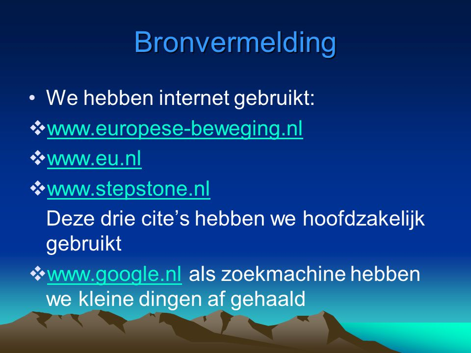 Bronvermelding We hebben internet gebruikt: www.europese-beweging.nl