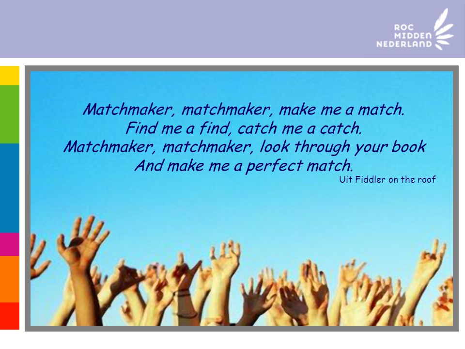 Matchmaker, matchmaker, make me a match.