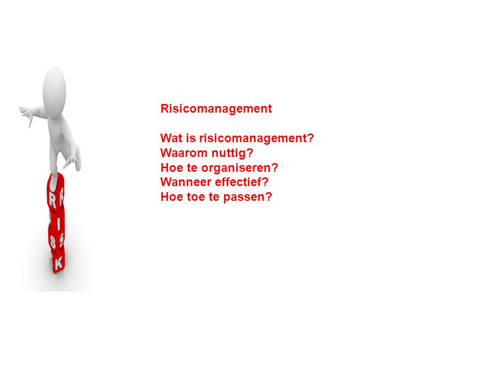 Risicomanagement Wat is risicomanagement. Waarom nuttig.