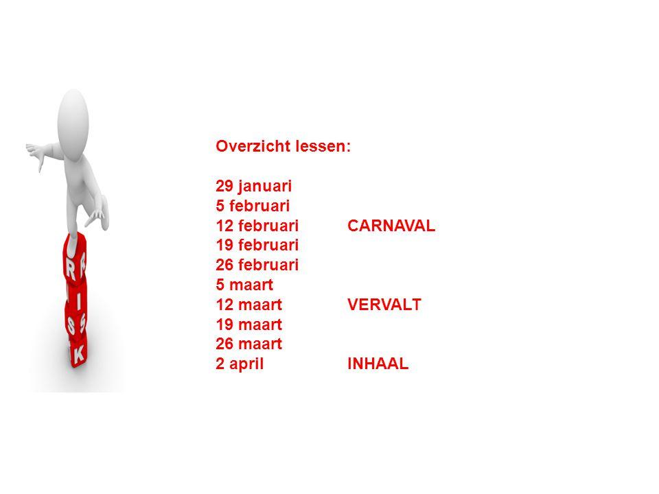 Overzicht lessen: 29 januari. 5 februari. 12 februari CARNAVAL. 19 februari. 26 februari. 5 maart.