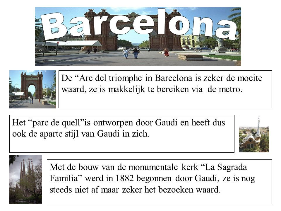 Barcelona De Arc del triomphe in Barcelona is zeker de moeite waard, ze is makkelijk te bereiken via de metro.