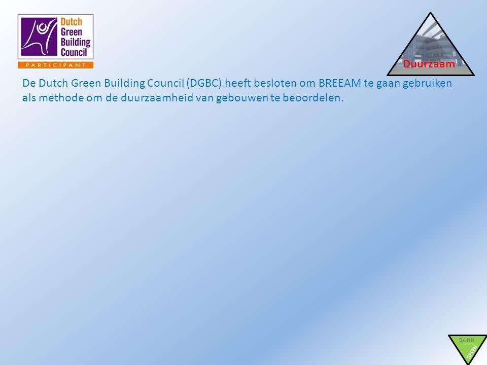 Duurzaam De Dutch Green Building Council (DGBC) heeft besloten om BREEAM te gaan gebruiken als methode om de duurzaamheid van gebouwen te beoordelen.