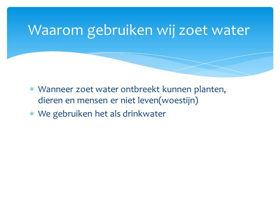 Waarom gebruiken wij zoet water