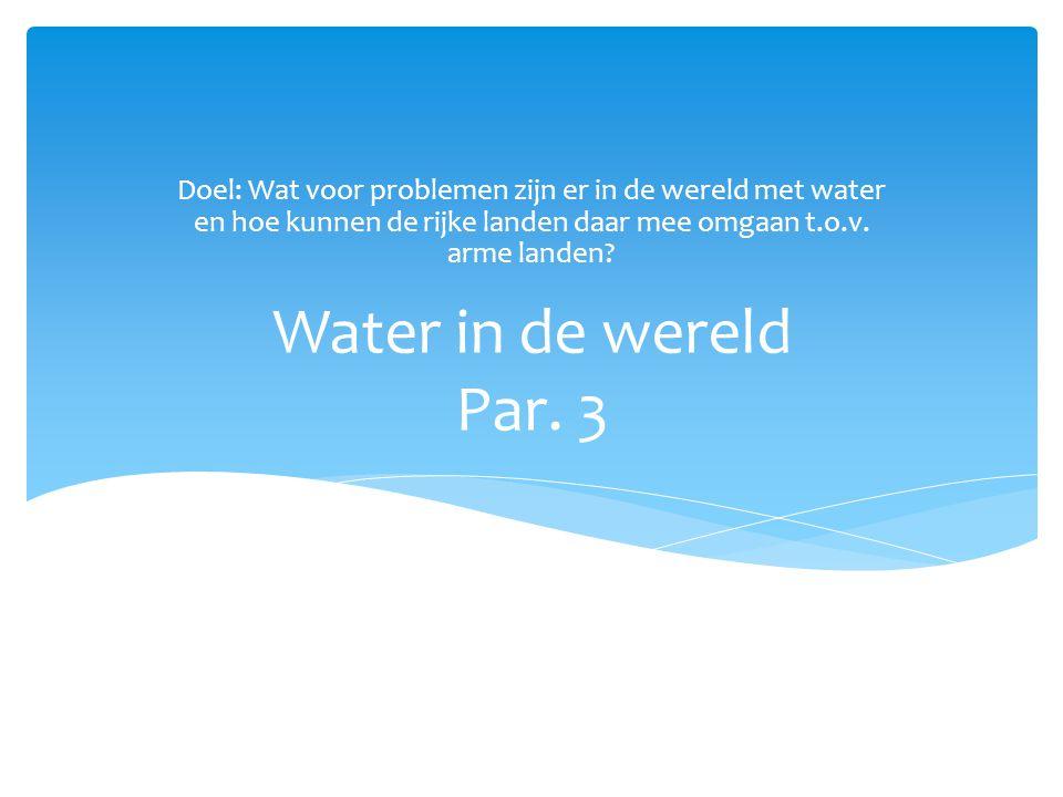 Doel: Wat voor problemen zijn er in de wereld met water en hoe kunnen de rijke landen daar mee omgaan t.o.v. arme landen