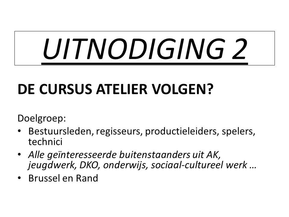 UITNODIGING 2 DE CURSUS ATELIER VOLGEN Doelgroep:
