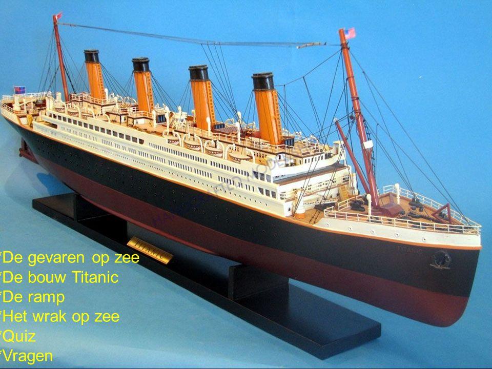 Hoofdstukken *De gevaren op zee *De bouw Titanic *De ramp