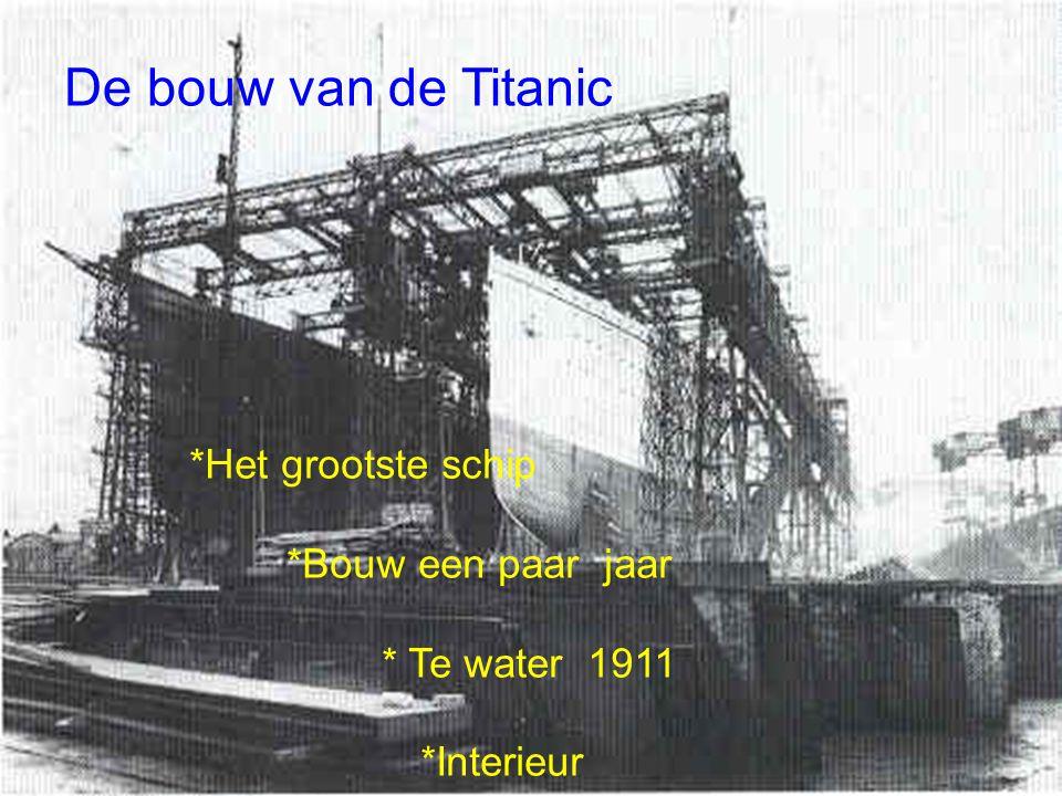De bouw van de Titanic *Bouw een paar jaar * Te water 1911 *Interieur