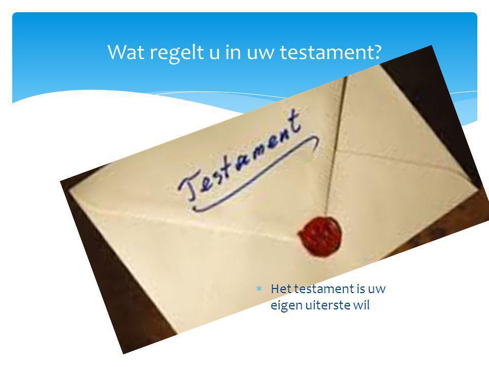 Wat regelt u in uw testament