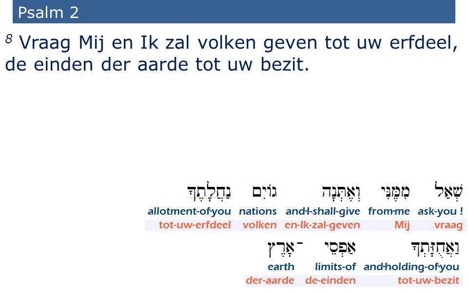 Psalm 2 8 Vraag Mij en Ik zal volken geven tot uw erfdeel, de einden der aarde tot uw bezit.