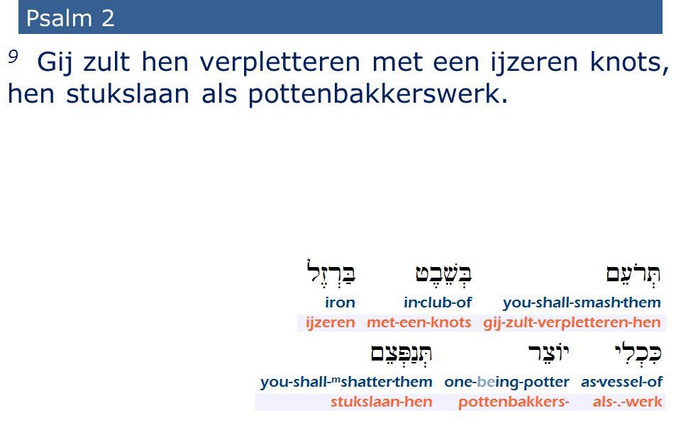 Psalm 2 9 Gij zult hen verpletteren met een ijzeren knots, hen stukslaan als pottenbakkerswerk.