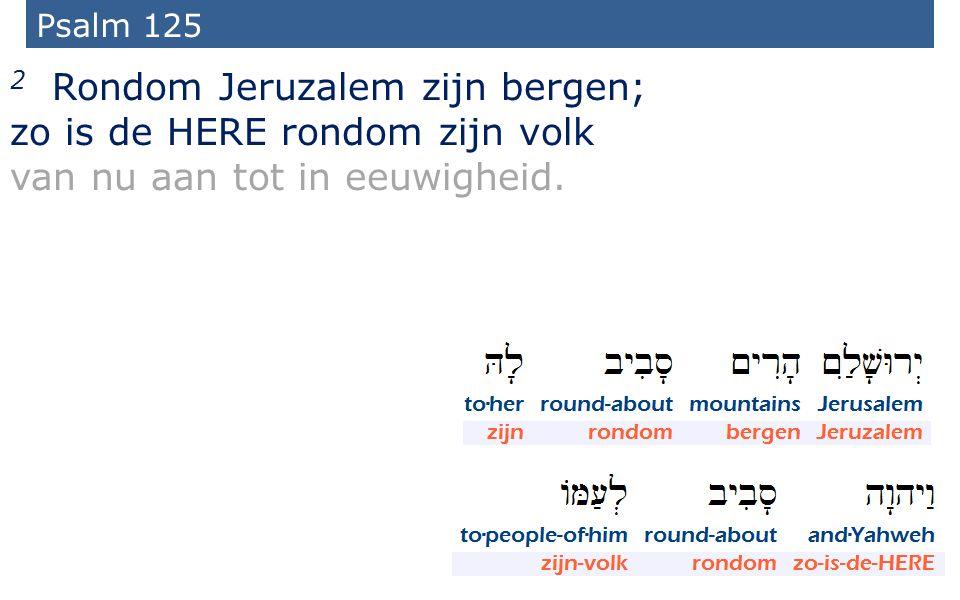2 Rondom Jeruzalem zijn bergen; zo is de HERE rondom zijn volk