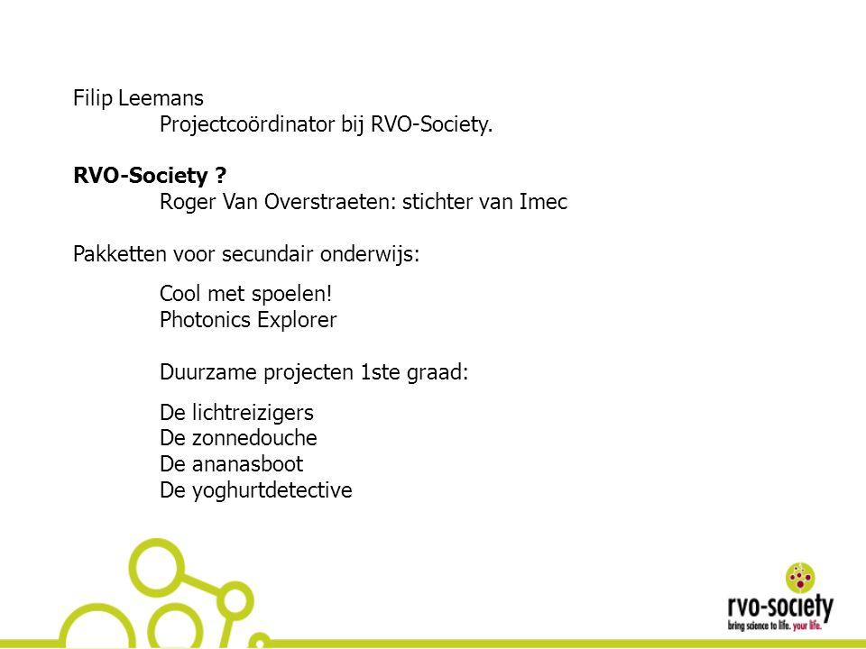 Filip Leemans Projectcoördinator bij RVO-Society. RVO-Society Roger Van Overstraeten: stichter van Imec.