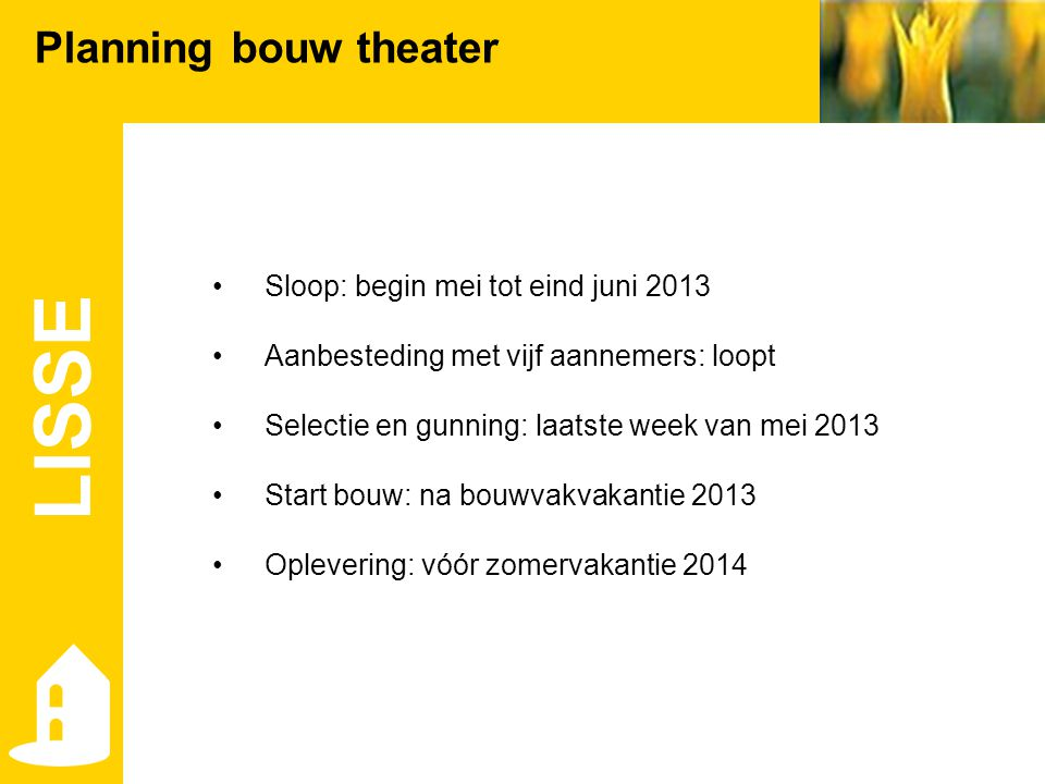 LISSE Planning bouw theater Sloop: begin mei tot eind juni 2013