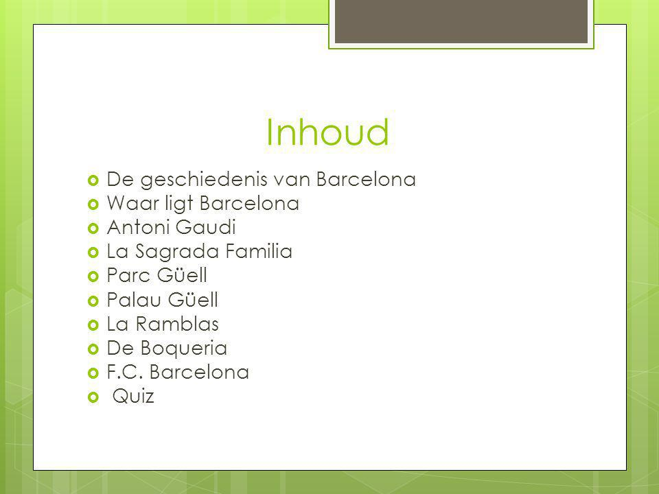 Inhoud De geschiedenis van Barcelona Waar ligt Barcelona Antoni Gaudi