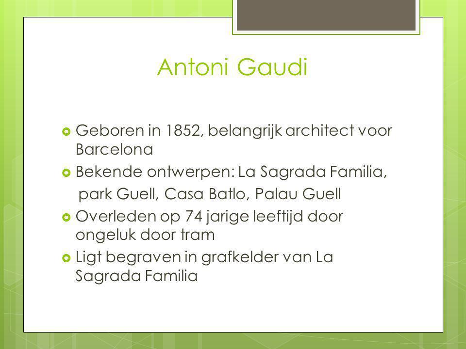 Antoni Gaudi Geboren in 1852, belangrijk architect voor Barcelona