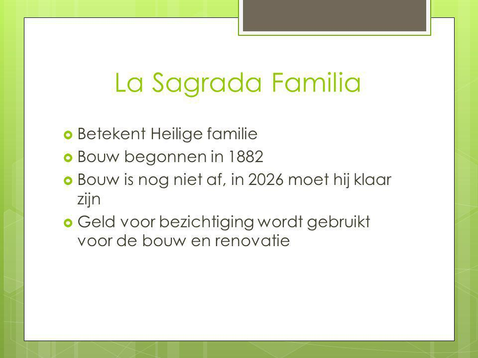 La Sagrada Familia Betekent Heilige familie Bouw begonnen in 1882
