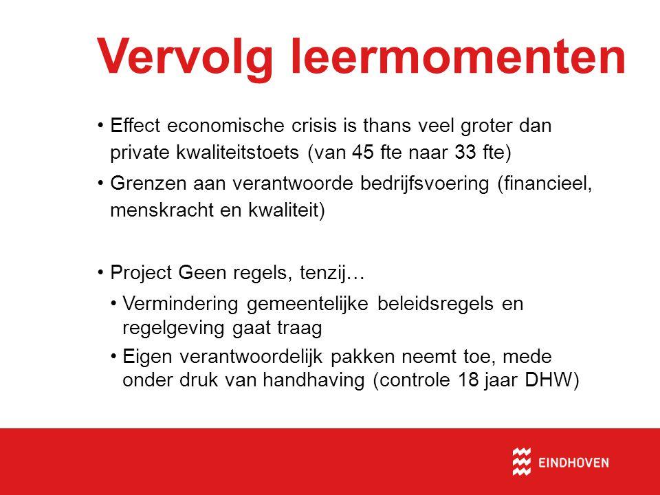 Vervolg leermomenten Effect economische crisis is thans veel groter dan private kwaliteitstoets (van 45 fte naar 33 fte)