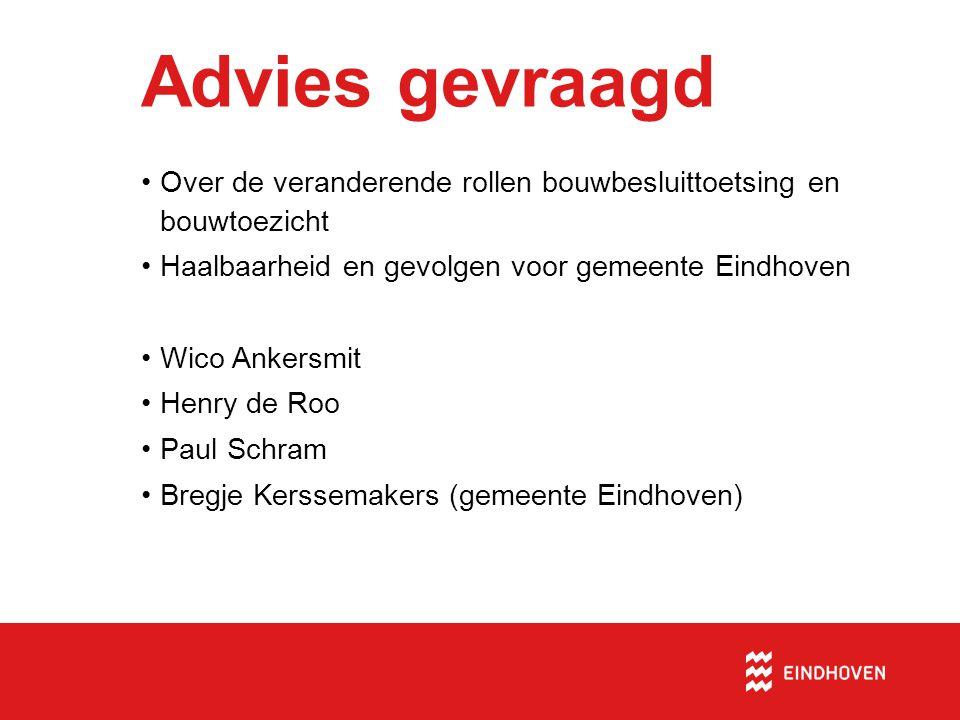 Advies gevraagd Over de veranderende rollen bouwbesluittoetsing en bouwtoezicht. Haalbaarheid en gevolgen voor gemeente Eindhoven.