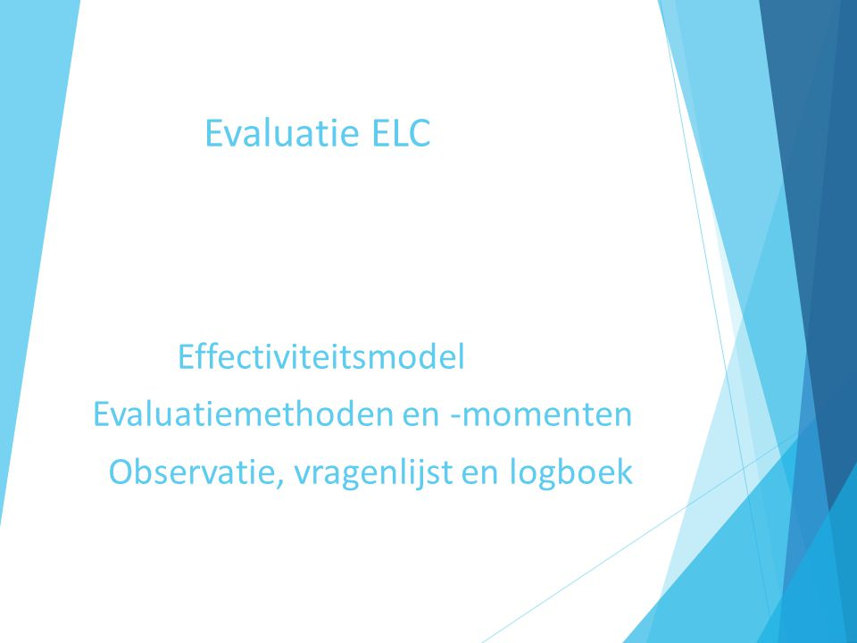 Evaluatie ELC Effectiviteitsmodel Evaluatiemethoden en -momenten