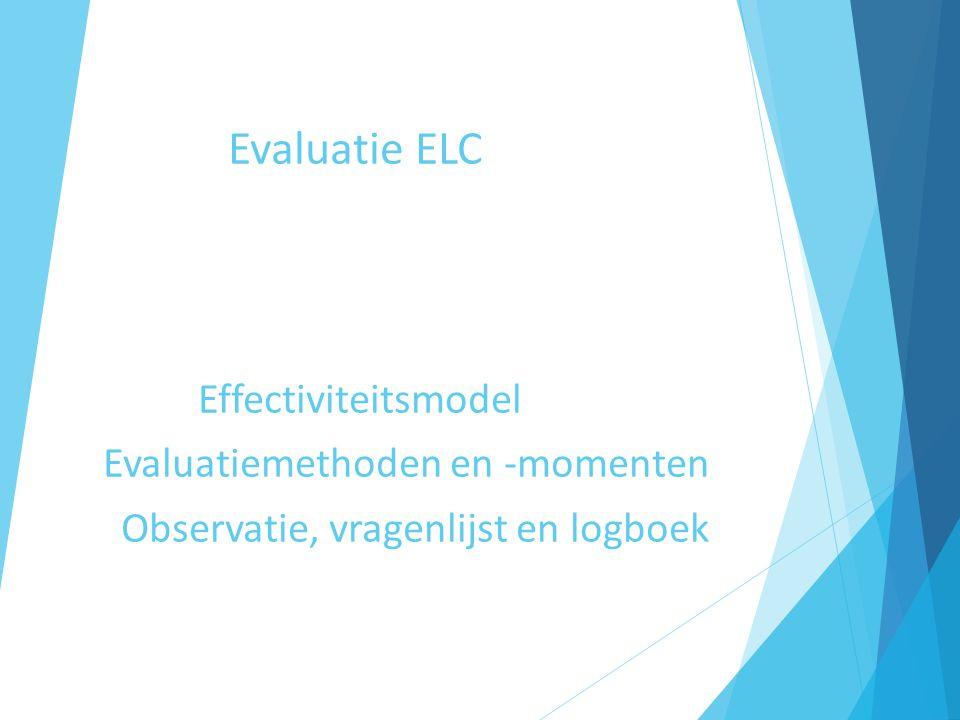 Evaluatie ELC Effectiviteitsmodel Evaluatiemethoden en -momenten