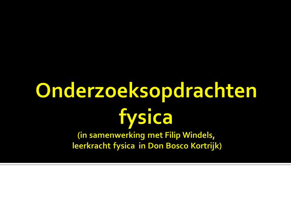 Onderzoeksopdrachten fysica (in samenwerking met Filip Windels, leerkracht fysica in Don Bosco Kortrijk)