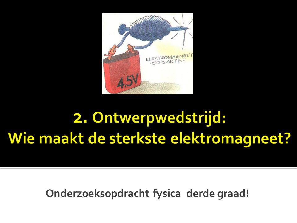 2. Ontwerpwedstrijd: Wie maakt de sterkste elektromagneet