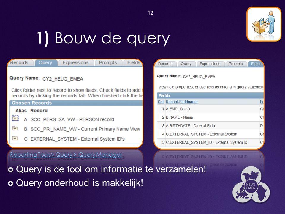 1) Bouw de query Query is de tool om informatie te verzamelen!
