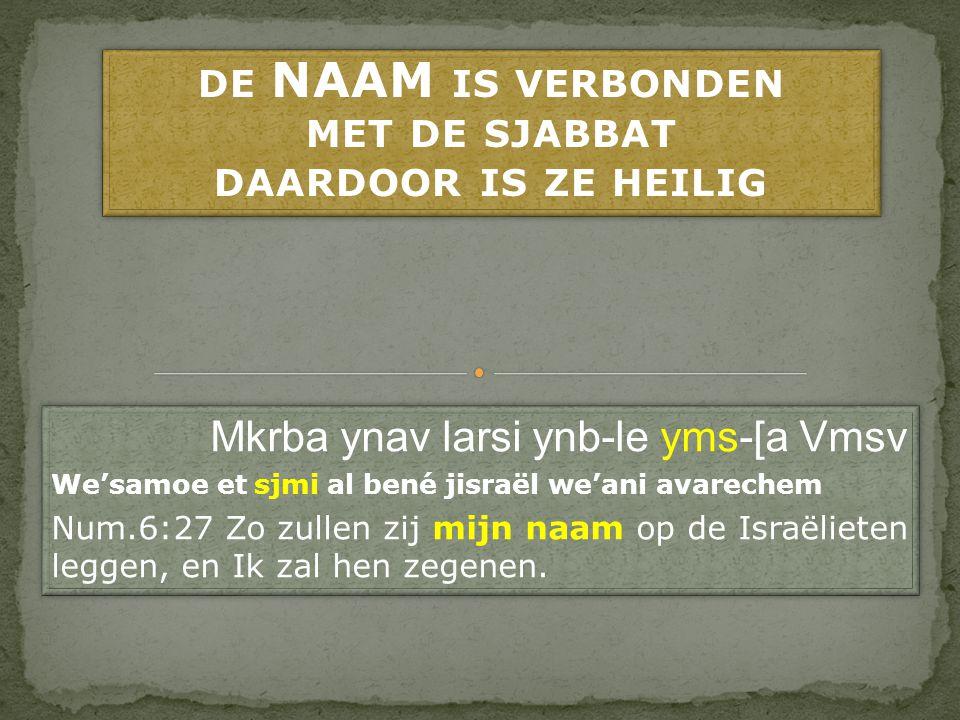 DE NAAM IS VERBONDEN MET DE SJABBAT DAARDOOR IS ZE HEILIG
