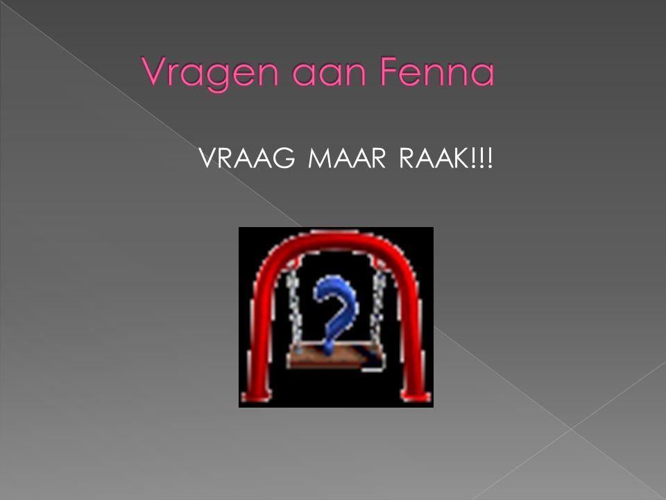 Vragen aan Fenna VRAAG MAAR RAAK!!!
