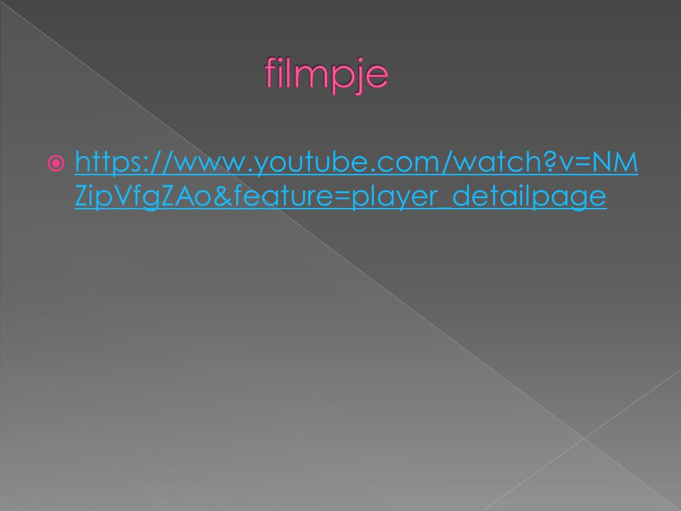 filmpje https://www.youtube.com/watch v=NMZipVfgZAo&feature=player_detailpage
