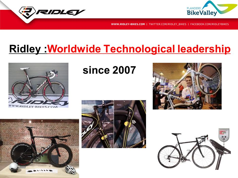 Ridley :Worldwide Technological leadership since 2007