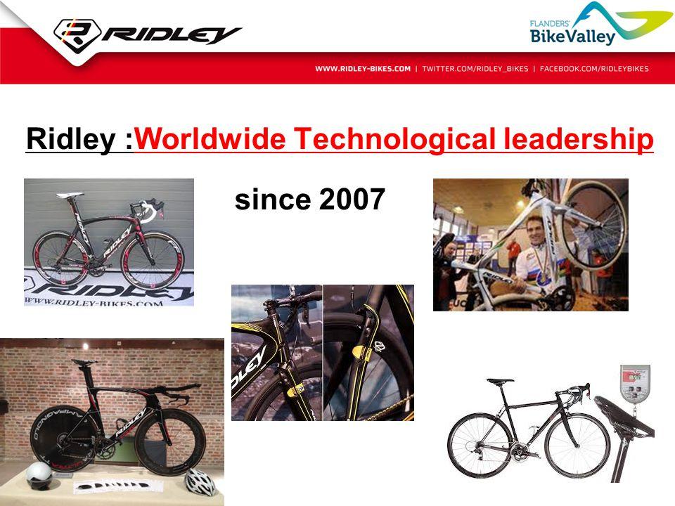 Ridley :Worldwide Technological leadership since 2007