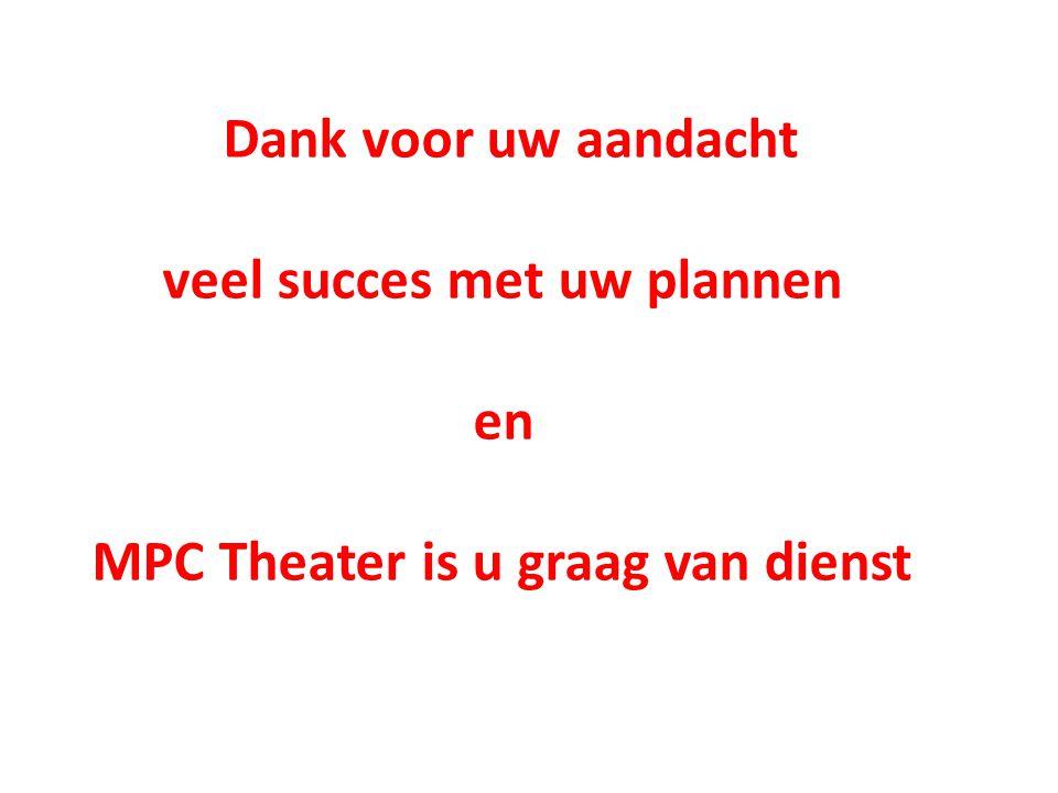 veel succes met uw plannen MPC Theater is u graag van dienst
