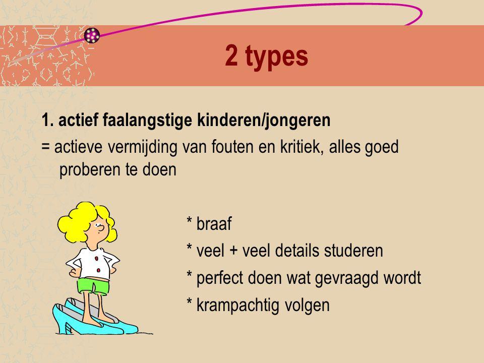 2 types 1. actief faalangstige kinderen/jongeren