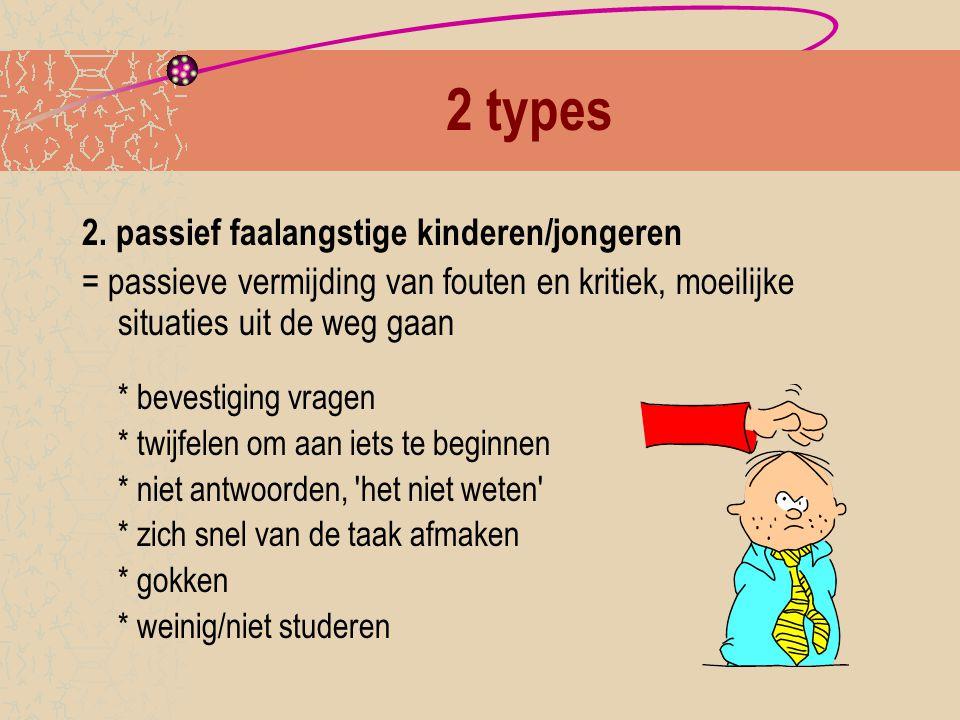 2 types 2. passief faalangstige kinderen/jongeren