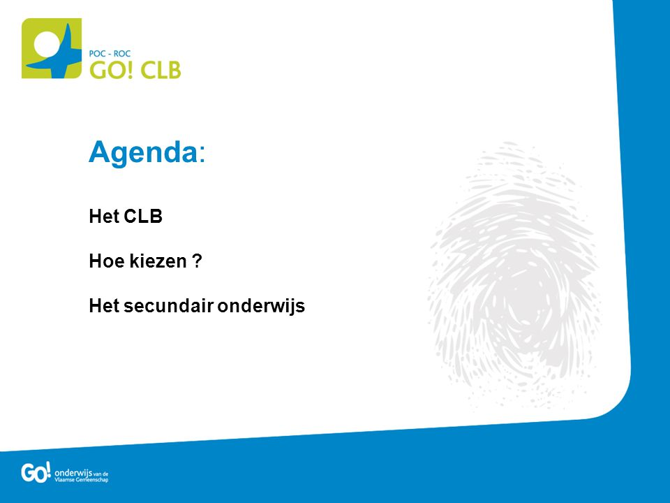Agenda: Het CLB Hoe kiezen Het secundair onderwijs