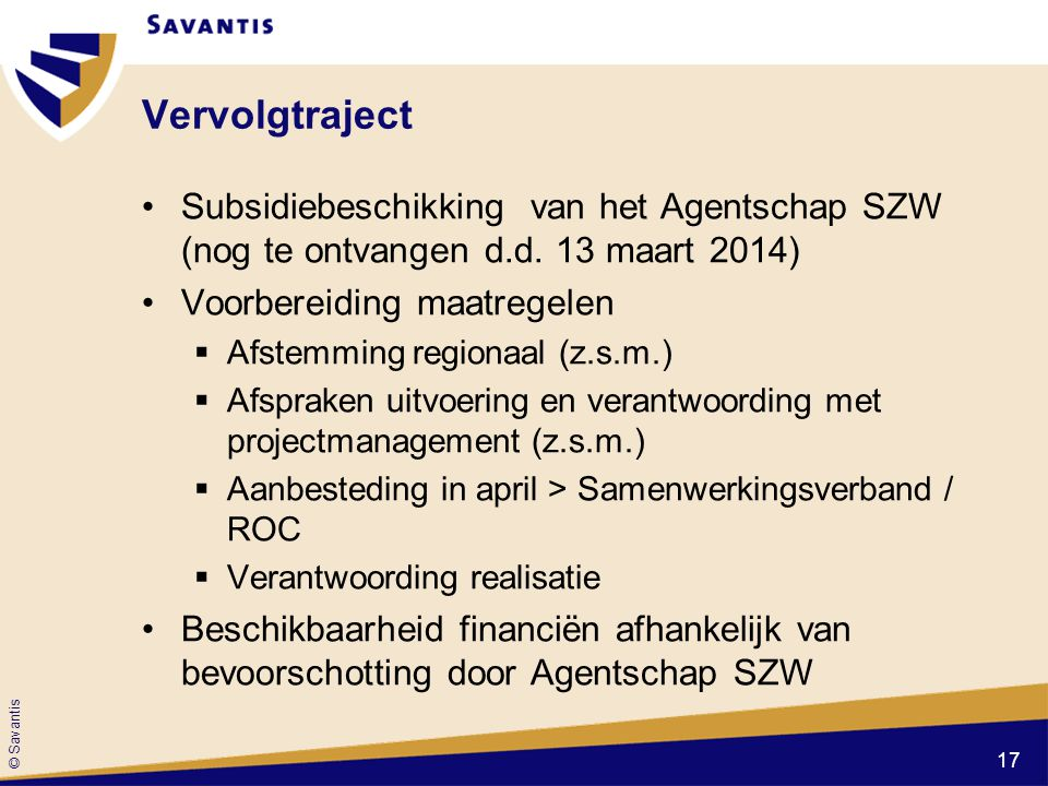 Vervolgtraject Subsidiebeschikking van het Agentschap SZW (nog te ontvangen d.d. 13 maart 2014) Voorbereiding maatregelen.