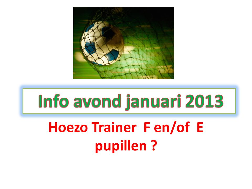Hoezo Trainer F en/of E pupillen