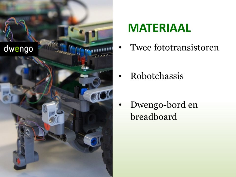 MATERIAAL Twee fototransistoren Robotchassis Dwengo-bord en breadboard