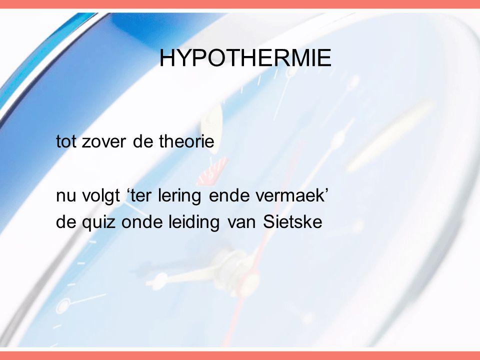HYPOTHERMIE tot zover de theorie nu volgt 'ter lering ende vermaek' de quiz onde leiding van Sietske