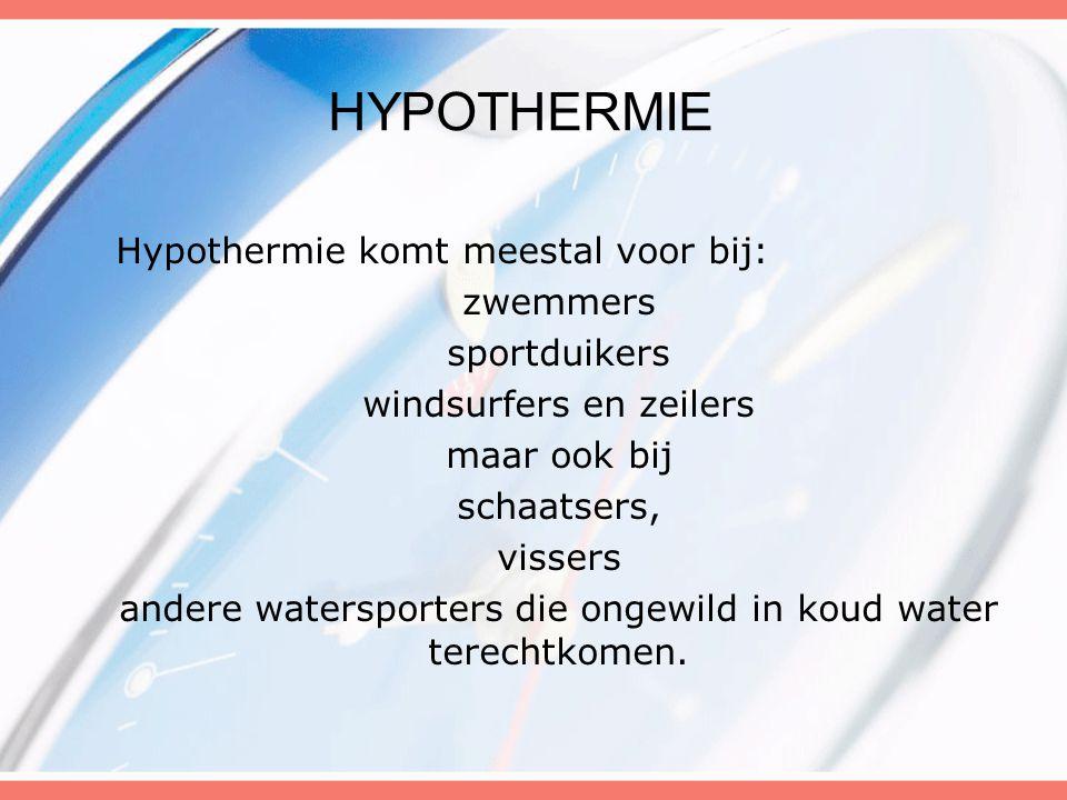 Hypothermie Hypothermie komt meestal voor bij: zwemmers sportduikers