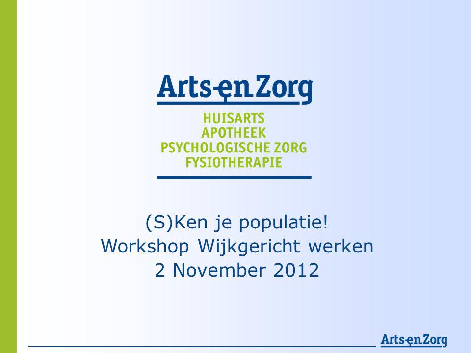 (S)Ken je populatie! Workshop Wijkgericht werken 2 November 2012