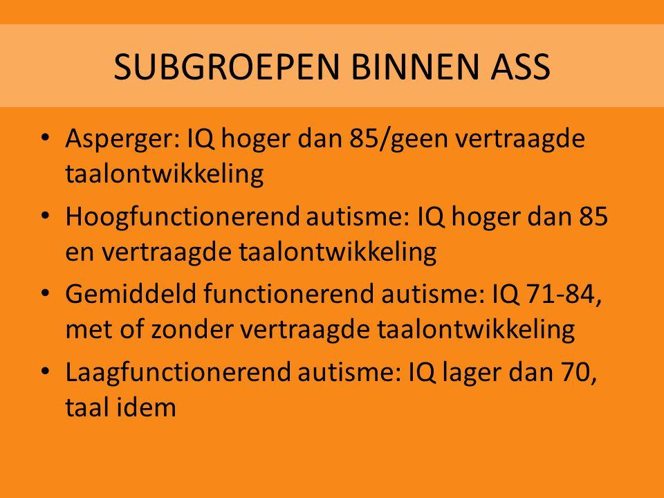 SUBGROEPEN BINNEN ASS Asperger: IQ hoger dan 85/geen vertraagde taalontwikkeling.