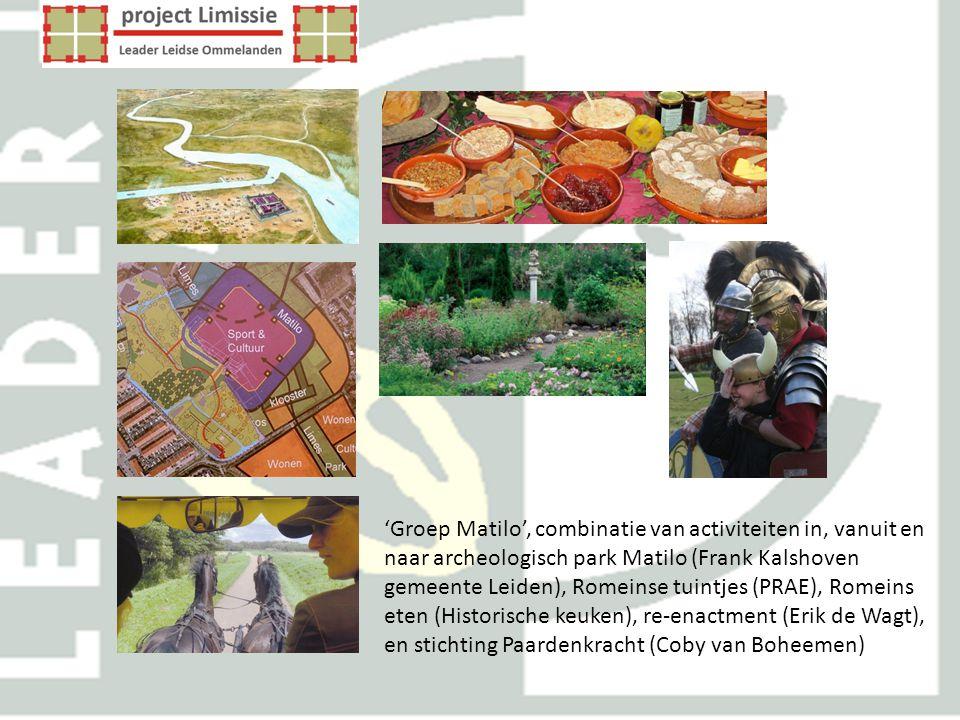 'Groep Matilo', combinatie van activiteiten in, vanuit en naar archeologisch park Matilo (Frank Kalshoven gemeente Leiden), Romeinse tuintjes (PRAE), Romeins eten (Historische keuken), re-enactment (Erik de Wagt), en stichting Paardenkracht (Coby van Boheemen)