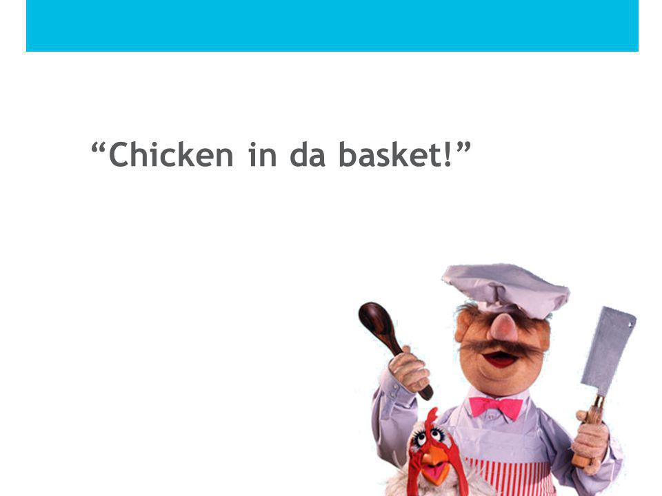 Chicken in da basket!