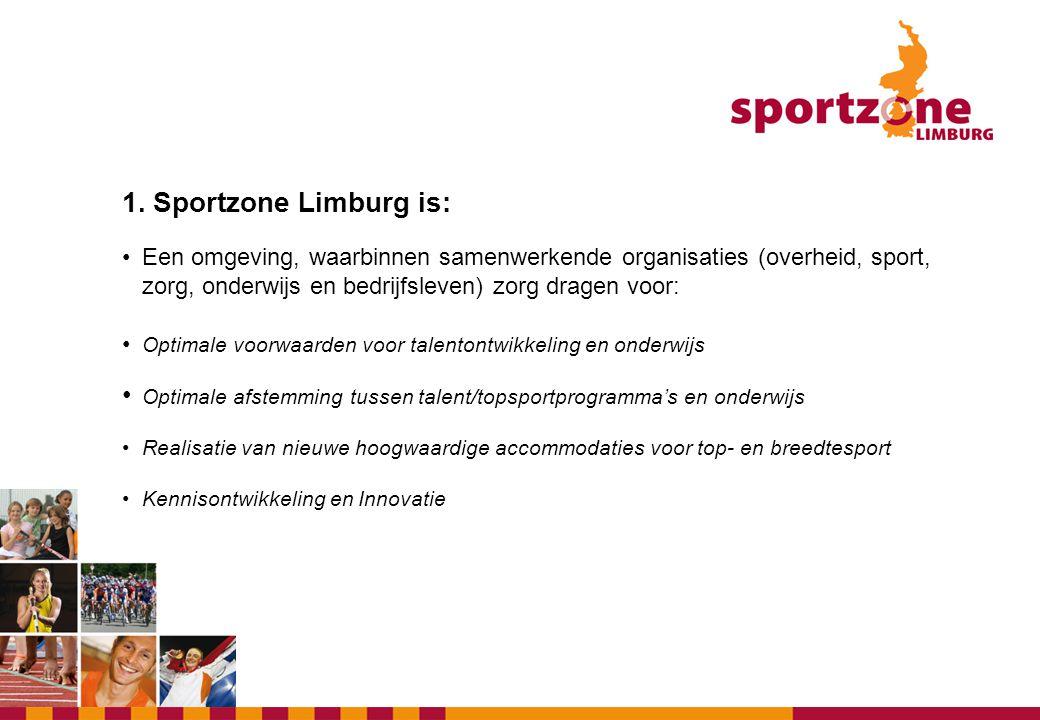 1. Sportzone Limburg is: • Een omgeving, waarbinnen samenwerkende organisaties (overheid, sport, zorg, onderwijs en bedrijfsleven) zorg dragen voor: